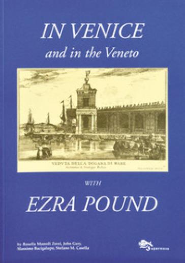 In Venice and in the Veneto with Ezra Pound - Rosella Mamoli Zorzi |