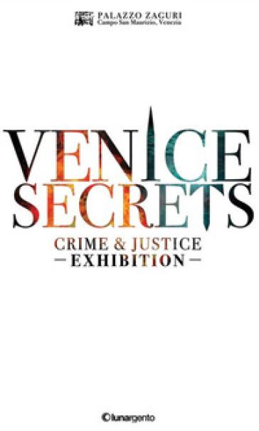 Venice secrets. Crime & justice exhibition. Catalogo della mostra (Venezia, 31 marzo-1 maggio 2018). Ediz. inglese - D. Busato |