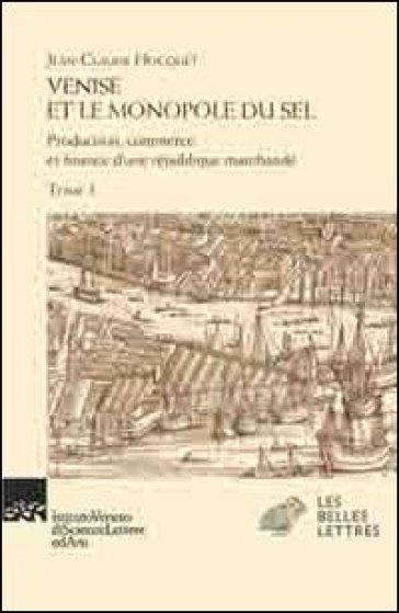 Venise et le monopole du sel. Production, commerce et finance d'une République marchande - Jean-Claude Hocquet |