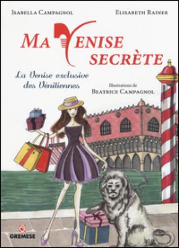 Ma Venise secrète. La Venise exclusive des vénitiennes - Isabella Campagnol   Rochesterscifianimecon.com