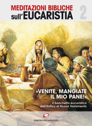«Venite, mangiate il mio pane!». Il banchetto eucaristico dall'Antico al Nuovo Testamento - Maria Anastasia di Gerusalemme |
