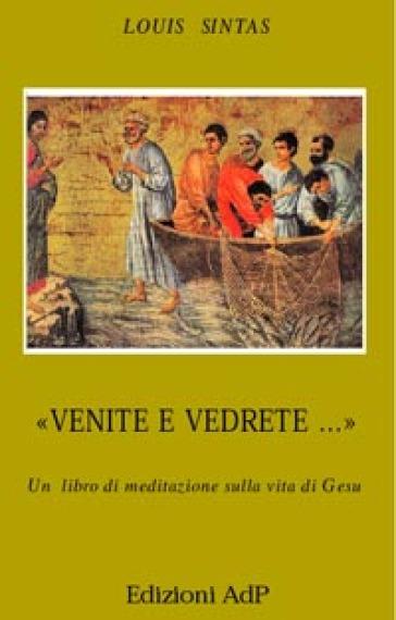 Venite e vedrete... Un libro di meditazione sulla vita di Gesù - Louis Sintas  