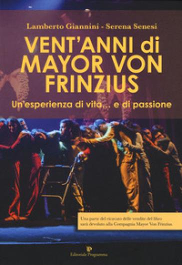 Vent'anni di Mayor Von Frinzius. Un'esperienza di vita... e di passione. Con DVD video - Lamberto Giannini |