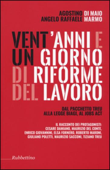 Vent'anni e un giorno di riforme del lavoro. Dal pacchetto Treu alla legge Biagi al Jobs Act - Agostino Di Maio | Thecosgala.com