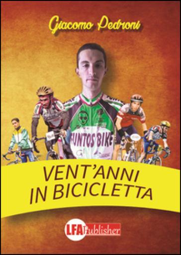 Vent'anni in bicicletta - Giacomo Pedroni  