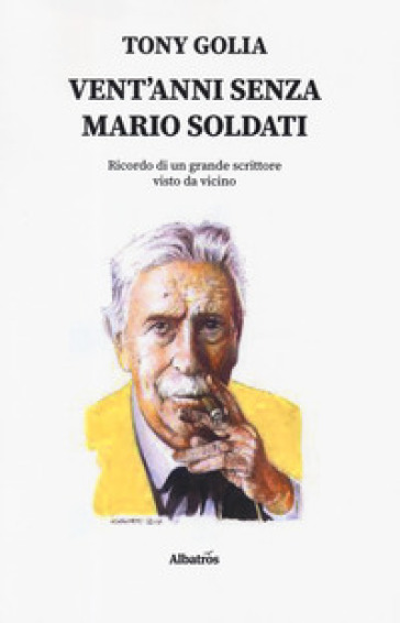 Vent'anni senza Mario Soldati. Ricordo di un grande scrittore visto da vicino - Tony Golia | Jonathanterrington.com