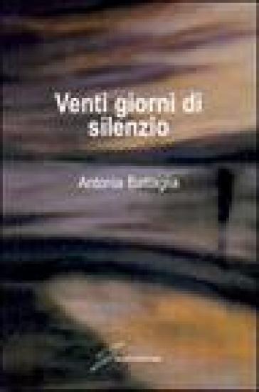 Venti giorni di silenzio - Antonia Battaglia |