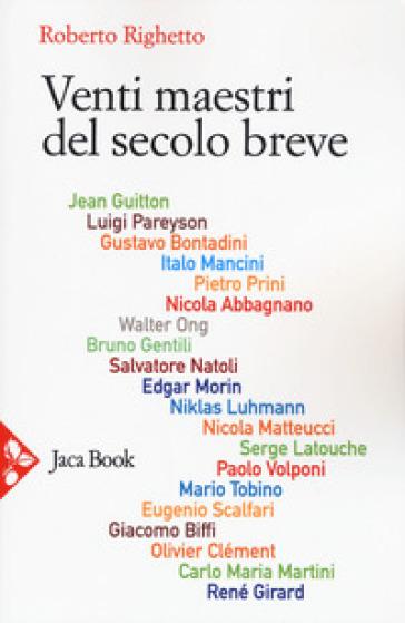 Venti maestri del secolo breve - Roberto Righetto |