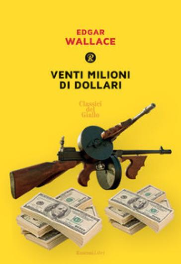 Venti milioni di dollari - Edgar Wallace   Thecosgala.com