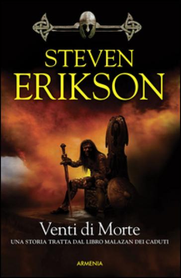 Venti di morte. La caduta di Malazan. 7. - Steven Erikson | Rochesterscifianimecon.com