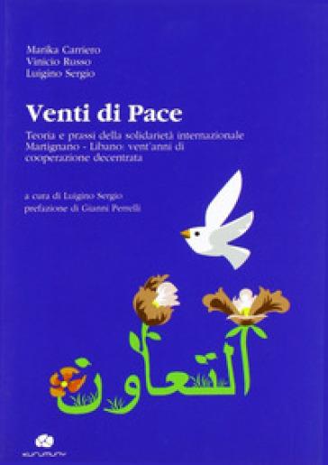 Venti di pace. Teoria e prassi della solidarietà internazionale Martignano-Libano. Vent'anni di cooperazione decentrata. Ediz. multilingue - V. Russo |