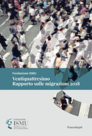 Ventiquattresimo rapporto sulle migrazioni 2018 - Ismu |