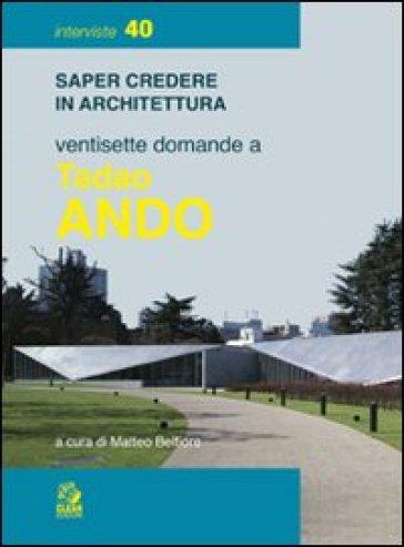 Ventisette domande a Tadao Ando - M. Belfiore |