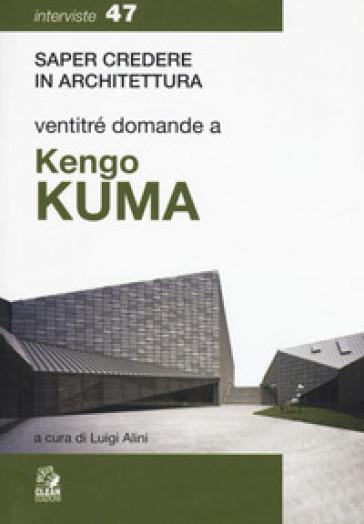 Ventitré domande a Kengo Kuma - Luigi Alini | Ericsfund.org