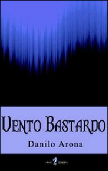 Vento bastardo - Danilo Arona | Rochesterscifianimecon.com