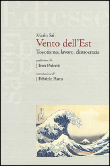 Vento dell'Est. Toyotismo, lavoro, democrazia - Mario Sai | Thecosgala.com