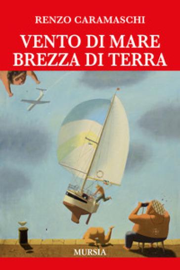 Vento di mare brezza di terra - Renzo Caramaschi | Ericsfund.org