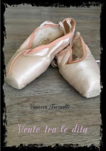 Vento tra le dita. L'intersezione delle rette parallele - Vanessa Turinelli |