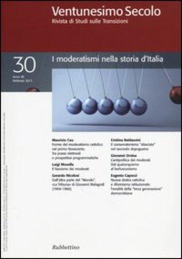 Ventunesimo secolo. Rivista di studi sulle transizioni. 30.I moderatismi nella storia d'Italia