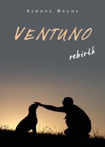 Ventuno. Rebirth - Simone Delos |