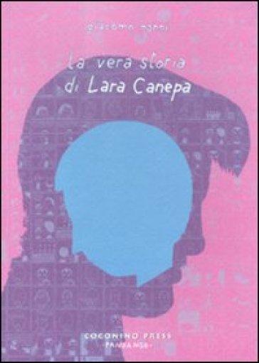 Vera storia di Lara Canepa (La) - Giacomo Nanni | Ericsfund.org