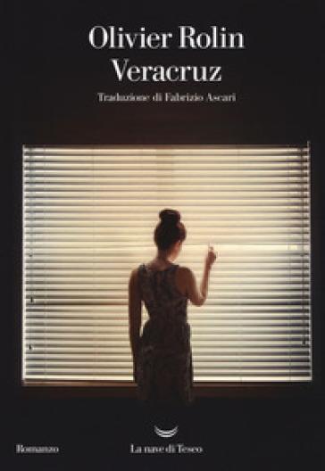 Veracruz - Olivier Rolin |