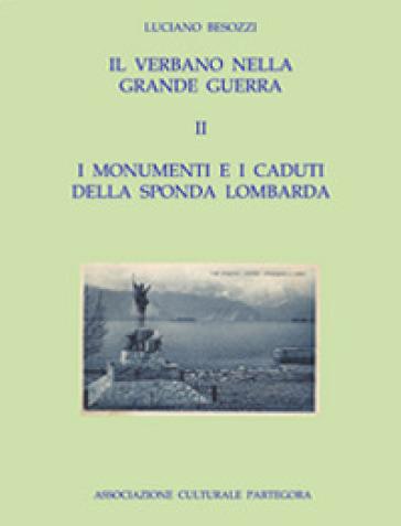 Il Verbano nella grande guerra. I caduti e i monumenti. 2: I monumenti e i caduti della sponda lombarda - Luciano Besozzi |