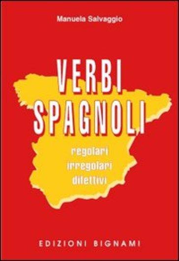 Verbi spagnoli. Regolari, irregolari, difettivi - Manuela Salvaggio |