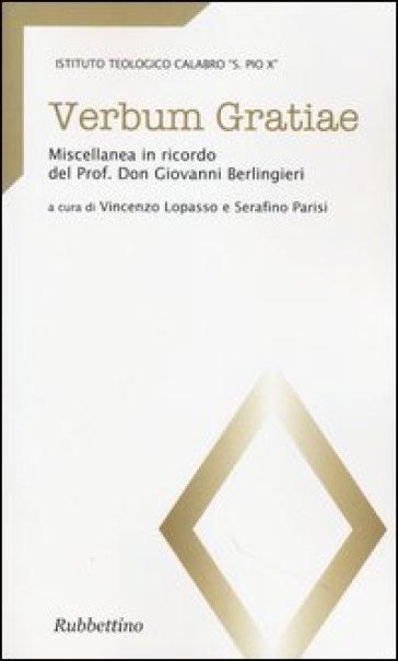 Verbum gratiae. Miscellanea in ricordo del prof. don Giovanni Berlingieri - V. Lopasso | Ericsfund.org