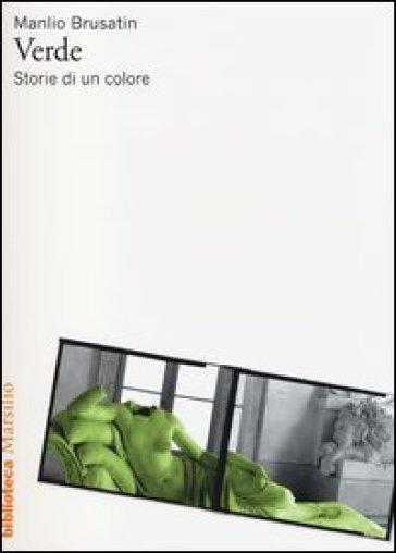Verde. Storie di un colore - Manlio Brusatin | Rochesterscifianimecon.com
