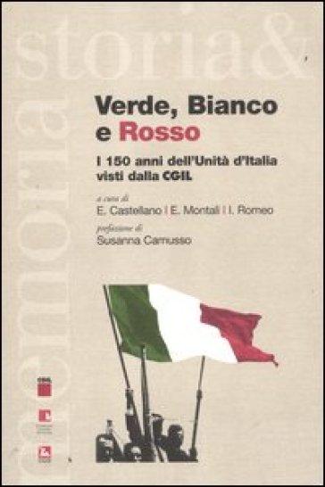 Verde, bianco e rosso. I 150 anni dell'Unità d'Italia visti dalla CGIL - E. Castellano |