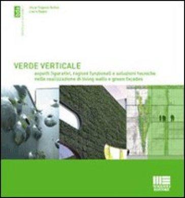 Verde verticale. Soluzioni tecniche nella realizzazione di living walls e green façades - Oscar Eugenio Bellini pdf epub