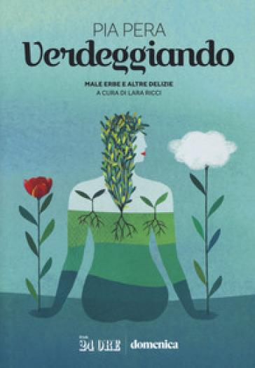 Verdeggiando. Male erbe e altre delizie - Pia Pera | Rochesterscifianimecon.com