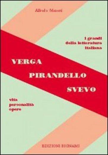 Verga, Pirandello, Svevo. Vita, personalità, opere. Per le Scuole superiori - Alfredo Menetti |