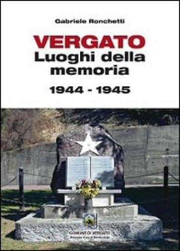 Vergato. Luoghi della memoria 1944-1945 - Gabriele Ronchetti |
