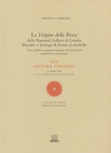 La Vergine delle Rocce della National Gallery di Londra. Maestro e bottega di fronte al modello. XLII Lettura vinciana (13 aprile 2002) - Pietro C. Marani |