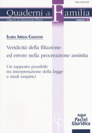 Veridicità della filiazione ed errore nella procreazione assistita. Un rapporto possibile tra interpretazione della legge e studi empirici - Ilaria Amelia Caggiano |