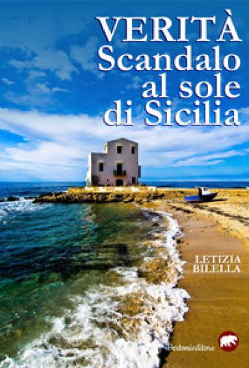 Verità. Scandalo al sole di Sicilia - Letizia Bilella  
