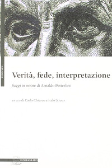 Verità, fede, interpretazione. Saggi in onore di Arnaldo Petterlini - I. Sciuto |