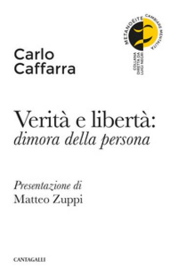 Verità e libertà: dimora della persona - Carlo Caffarra |