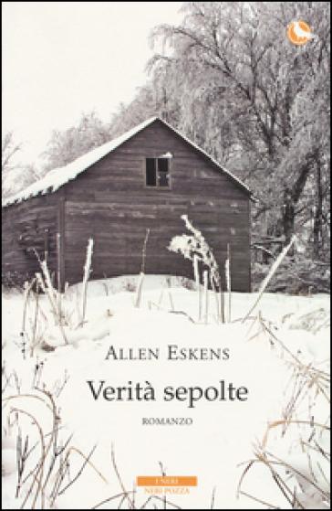 Verità sepolte - Allen Eskens |