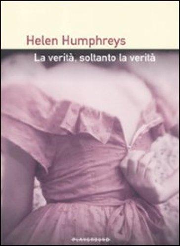 Verità, soltanto la verità (La) - Helen Humphreys | Ericsfund.org