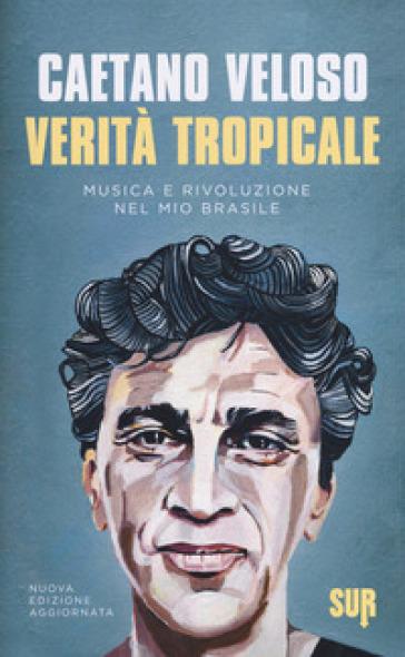 Verità tropicale. Musica e rivoluzione nel mio Brasile - Caetano Veloso | Thecosgala.com