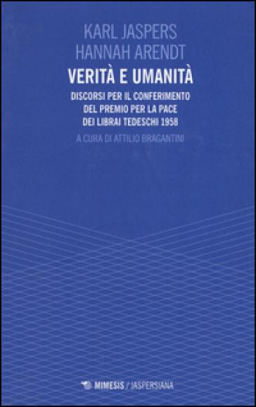 Verità e umanità. Discorsi per il conferimento del premio per la pace dei librai tedeschi 1958 - Karl Jaspers |