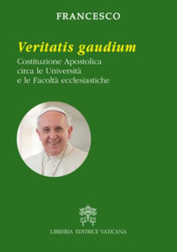 Veritatis gaudium. Costituzione apostolica circa le università e le facoltà ecclesiastiche - Papa Francesco (Jorge Mario Bergoglio) |