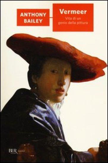 Vermeer. Vita di un genio della pittura - Anthony Bailey   Rochesterscifianimecon.com