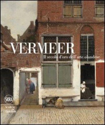 Vermeer. Il secolo d'oro dell'arte olandese. Ediz. illustrata - A. K. Wheelock |