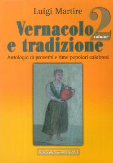 Vernacolo e tradizione. Antologia di proverbi e rime popolari calabresi. 2. - Luigi Martire | Kritjur.org