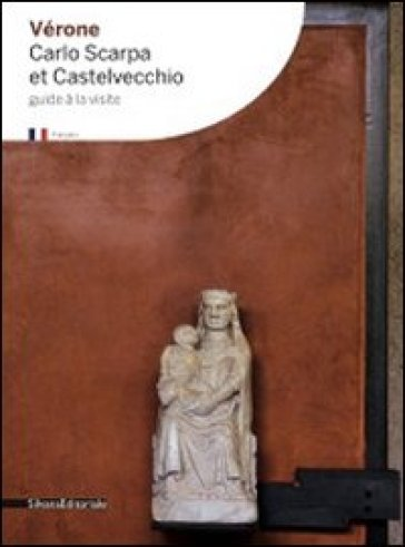 Verona. Carlo Scarpa and Castelvecchio - Alba Di Lieto |