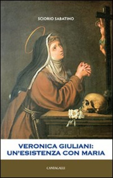 Veronica Giuliani. Un'esistenza con Maria - Sabatino Sciorio | Ericsfund.org